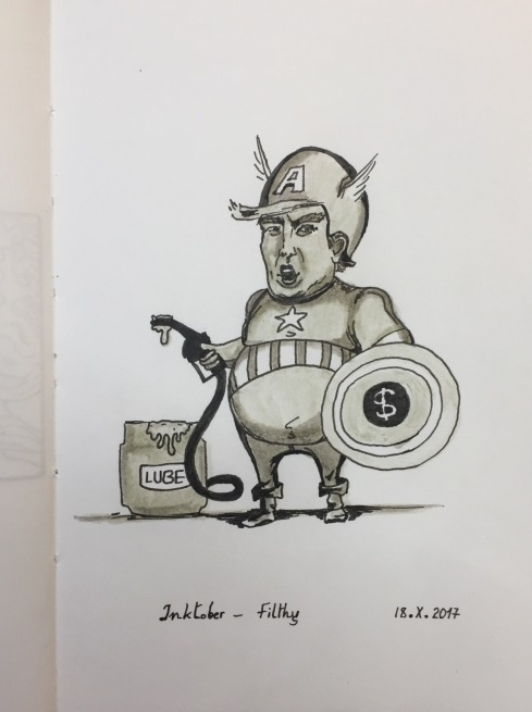 Grey India ink brush pen and black ink pin pen drawing of a cartoon showing President Donald Trump in a Captain America costume, a dollar sign on his shield, carrying a nozzle and hose of lubricant